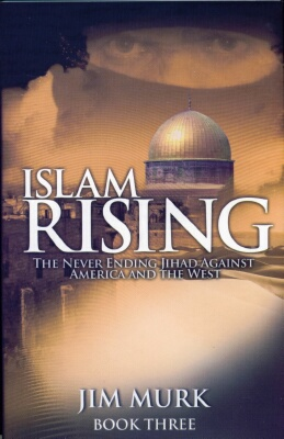 Jim Murk - Islam Rising Book 3: Never- Ending Jihad Against America & The West